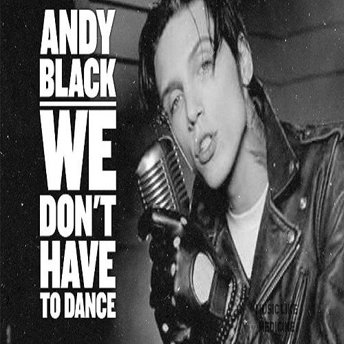 دانلود آهنگ جدید Andy Black بنام We Don't Have To Dance